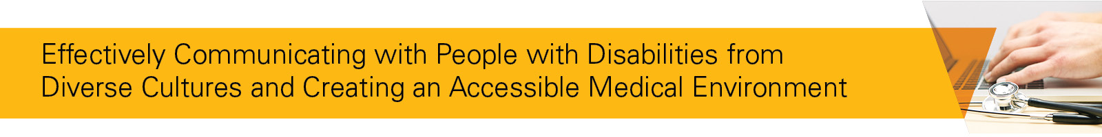 Effectively Communicating with People with Disabilities from Diverse Cultures and Creating an Accessible Medical Environment Banner