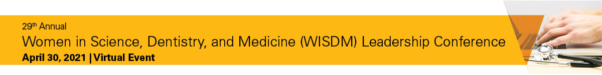 29th Annual Women in Science, Dentistry, and Medicine (WISDM) Leadership Conference 2021 Banner